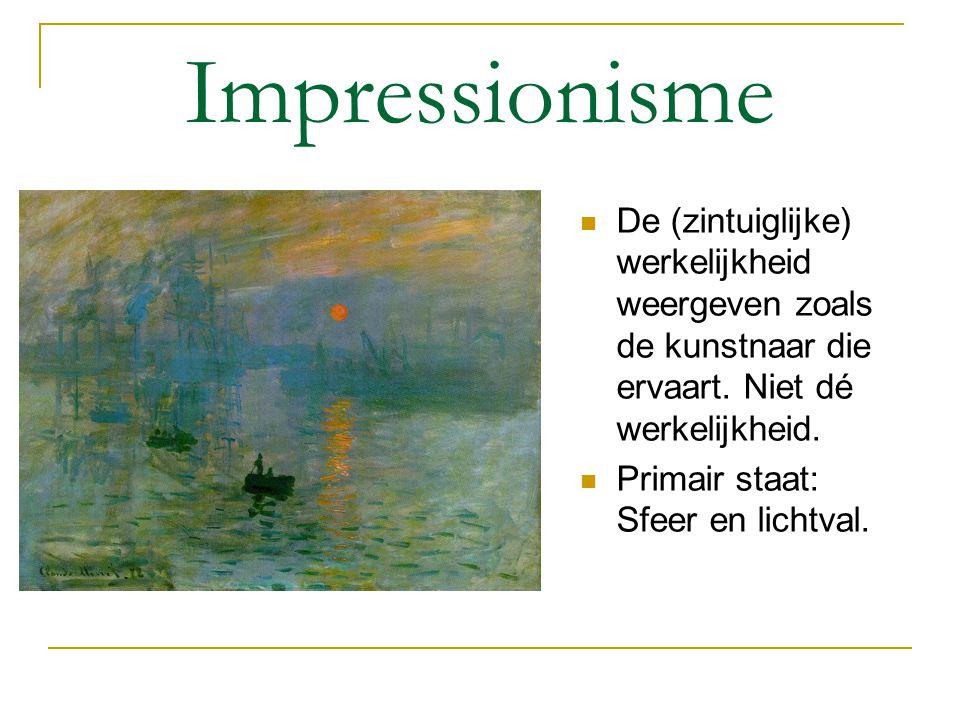 Impressionisme De (zintuiglijke) werkelijkheid weergeven zoals de kunstnaar die ervaart. Niet dé werkelijkheid.