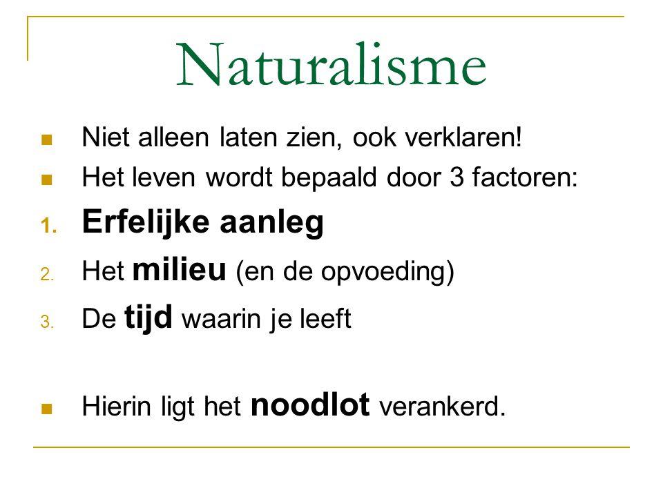 Naturalisme Erfelijke aanleg Niet alleen laten zien, ook verklaren!
