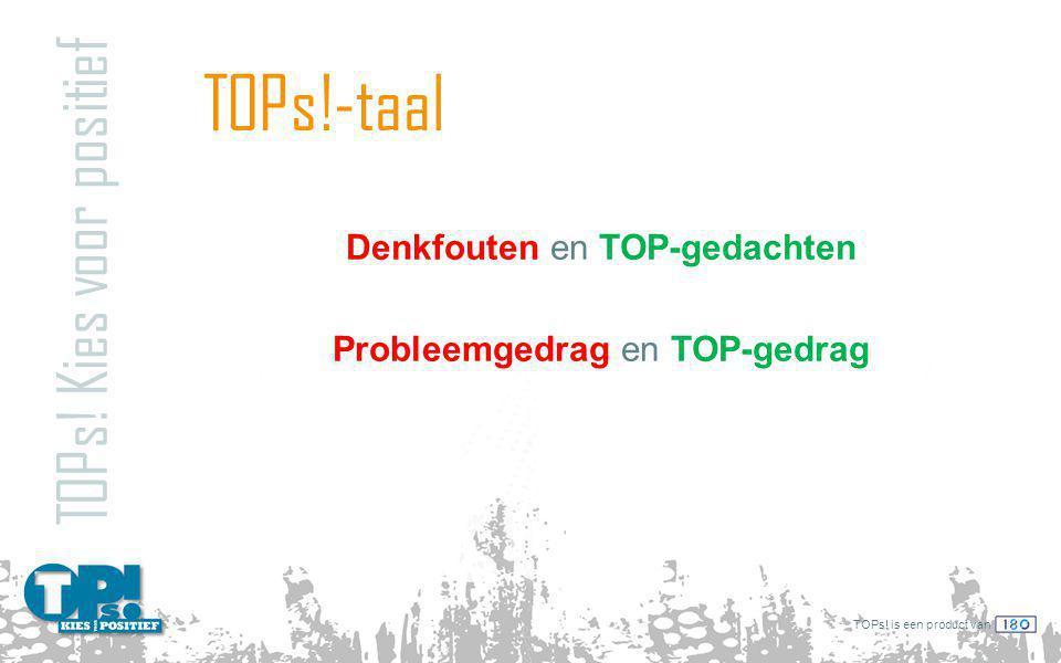 Denkfouten en TOP-gedachten Probleemgedrag en TOP-gedrag