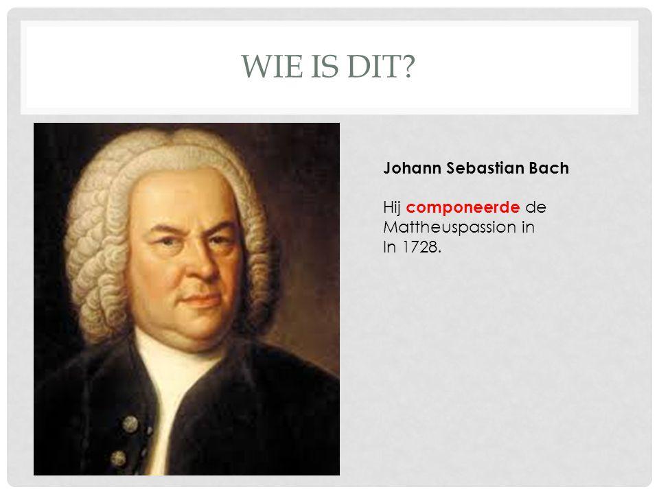 WIE IS DIT Johann Sebastian Bach
