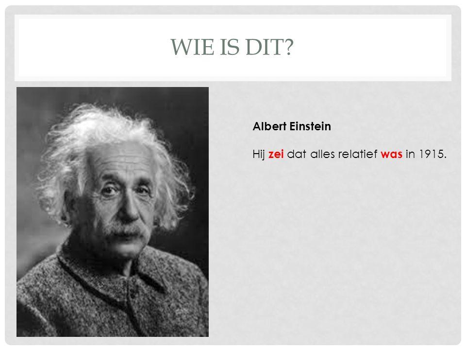 WIE IS DIT Albert Einstein Hij zei dat alles relatief was in 1915.