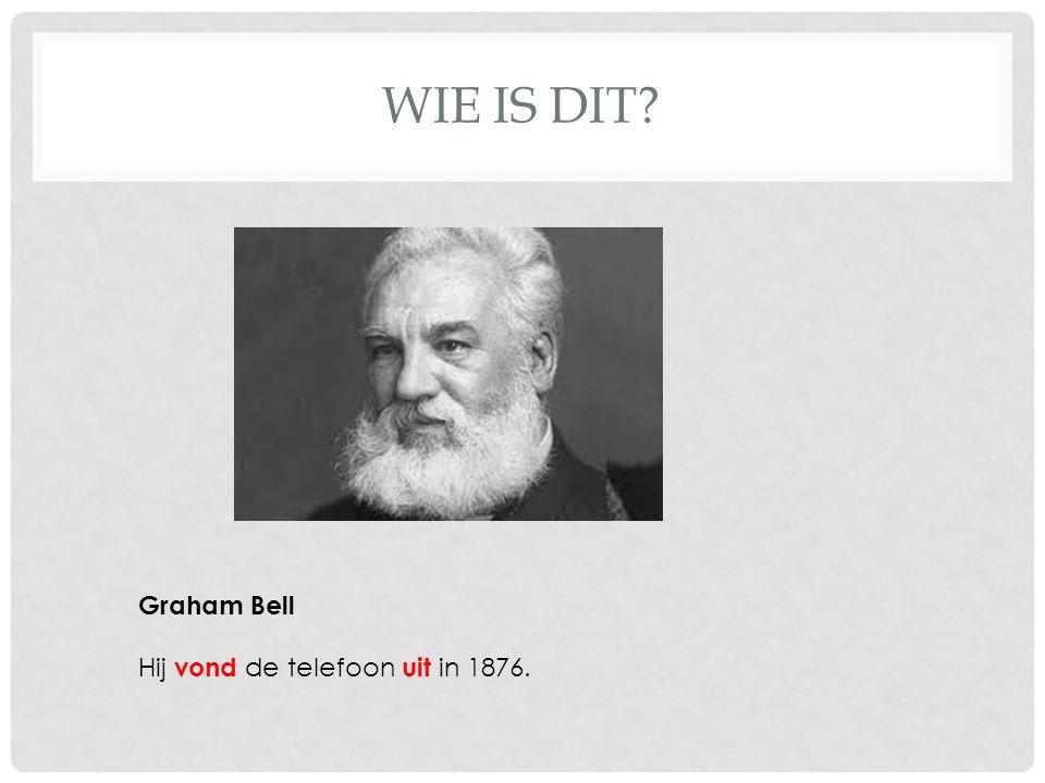 WIE IS DIT Graham Bell Hij vond de telefoon uit in 1876.