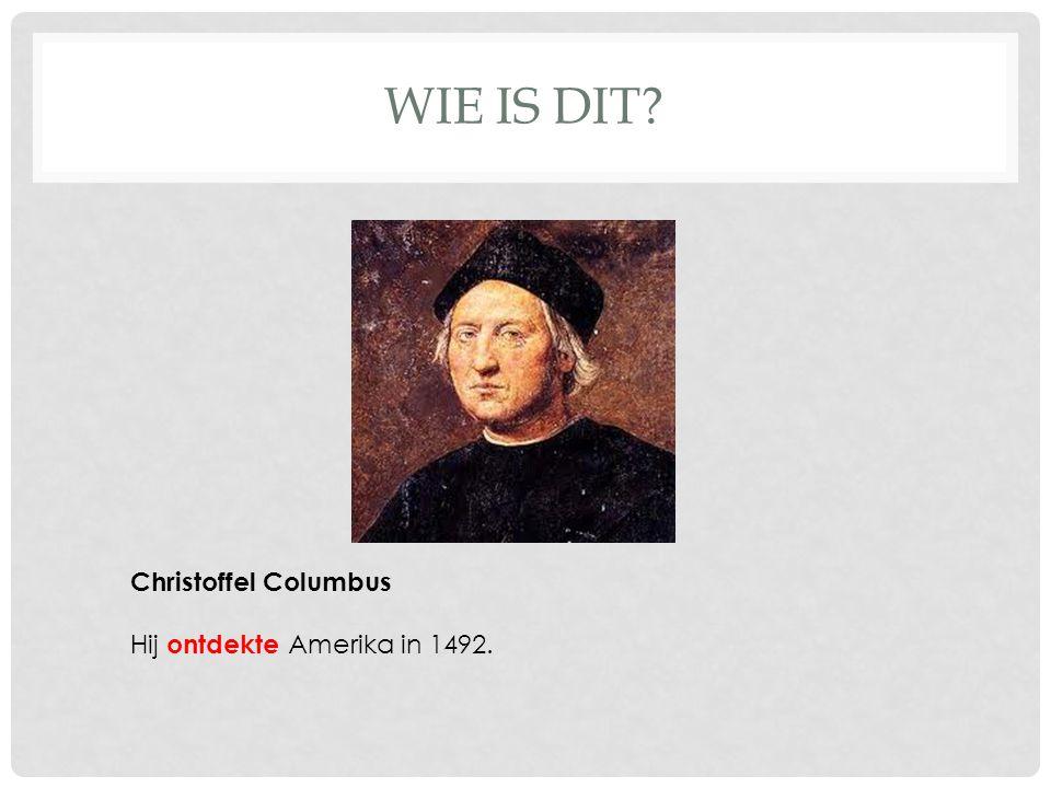 WIE IS DIT Christoffel Columbus Hij ontdekte Amerika in 1492.