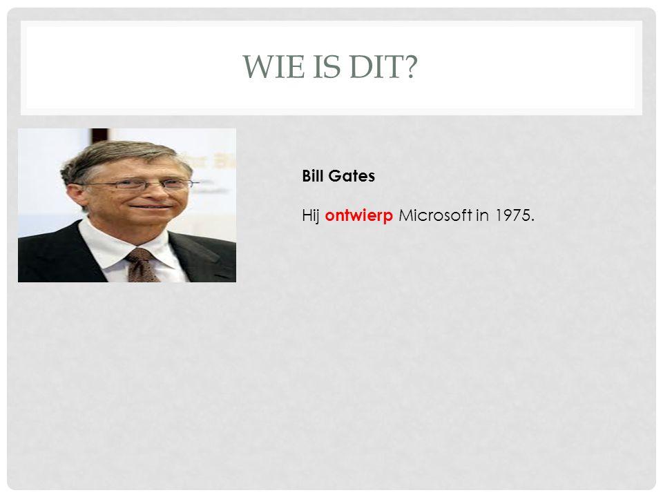 WIE IS DIT Bill Gates Hij ontwierp Microsoft in 1975.