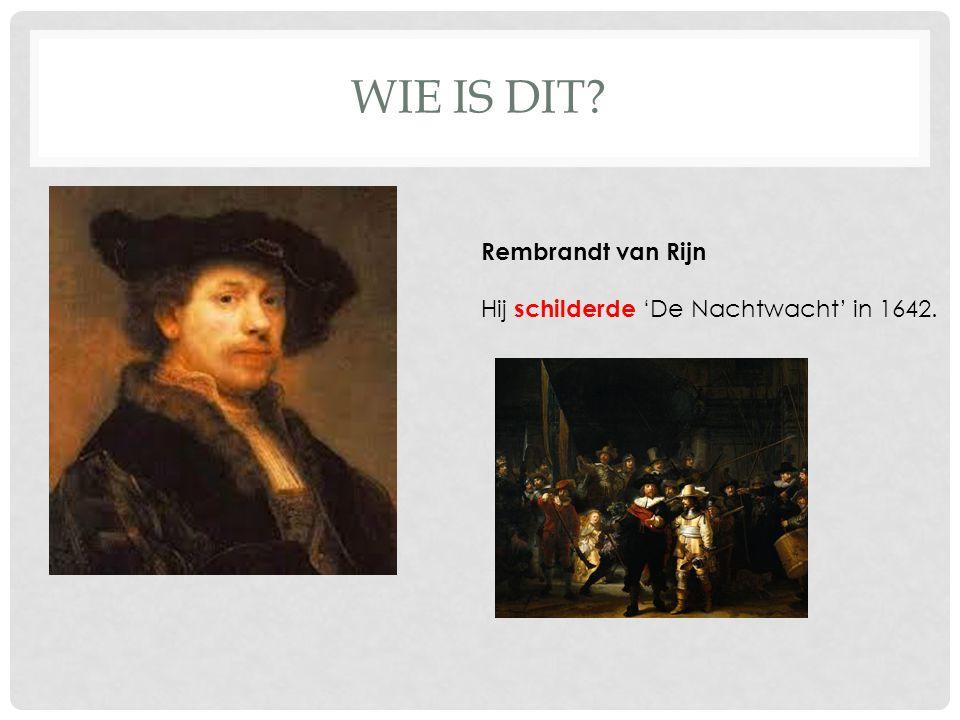 WIE IS DIT Rembrandt van Rijn Hij schilderde 'De Nachtwacht' in 1642.