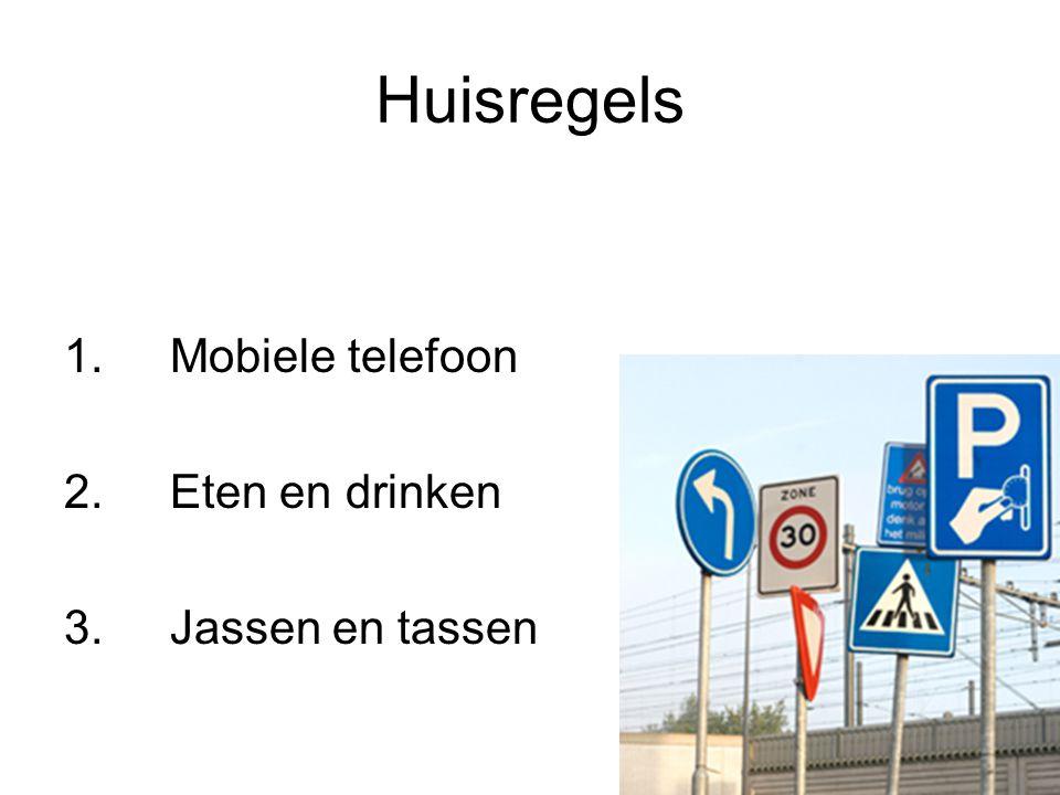 Huisregels 1. Mobiele telefoon 2. Eten en drinken 3. Jassen en tassen