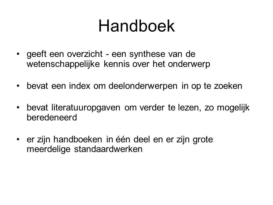 Handboek geeft een overzicht - een synthese van de wetenschappelijke kennis over het onderwerp. bevat een index om deelonderwerpen in op te zoeken.