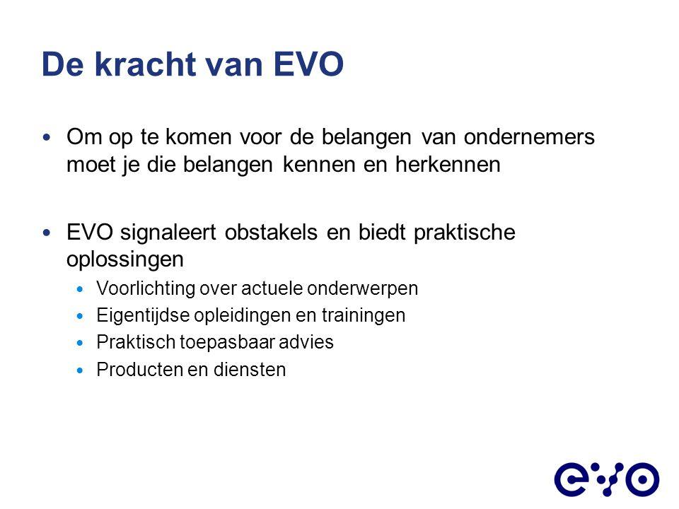 De kracht van EVO Om op te komen voor de belangen van ondernemers moet je die belangen kennen en herkennen.
