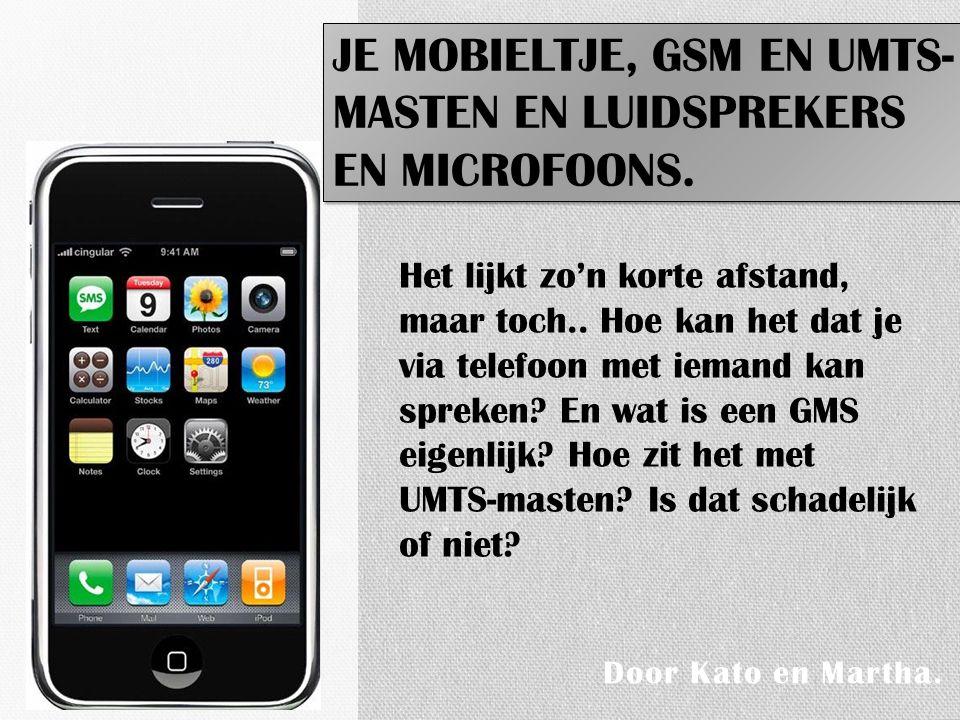Je mobieltje, GSM en UMTS- masten en Luidsprekers en Microfoons.