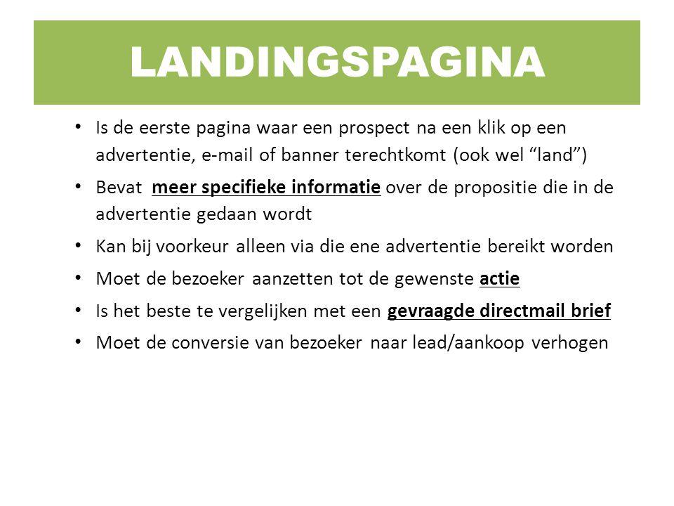 LANDINGSPAGINA Is de eerste pagina waar een prospect na een klik op een advertentie, e-mail of banner terechtkomt (ook wel land )