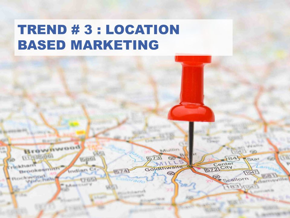 trend # 3 : location based marketing
