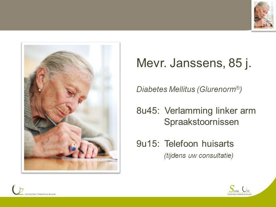 Mevr. Janssens, 85 j. 8u45: Verlamming linker arm Spraakstoornissen