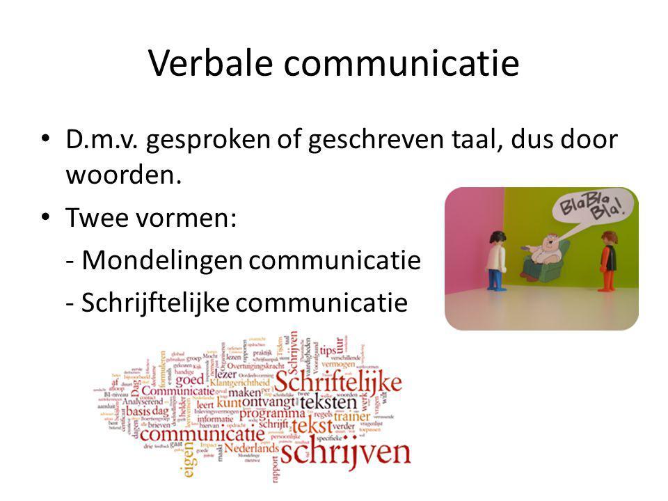 Verbale communicatie D.m.v. gesproken of geschreven taal, dus door woorden. Twee vormen: - Mondelingen communicatie.