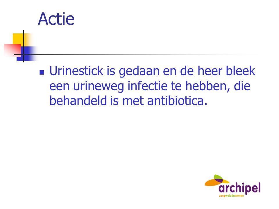 Actie Urinestick is gedaan en de heer bleek een urineweg infectie te hebben, die behandeld is met antibiotica.