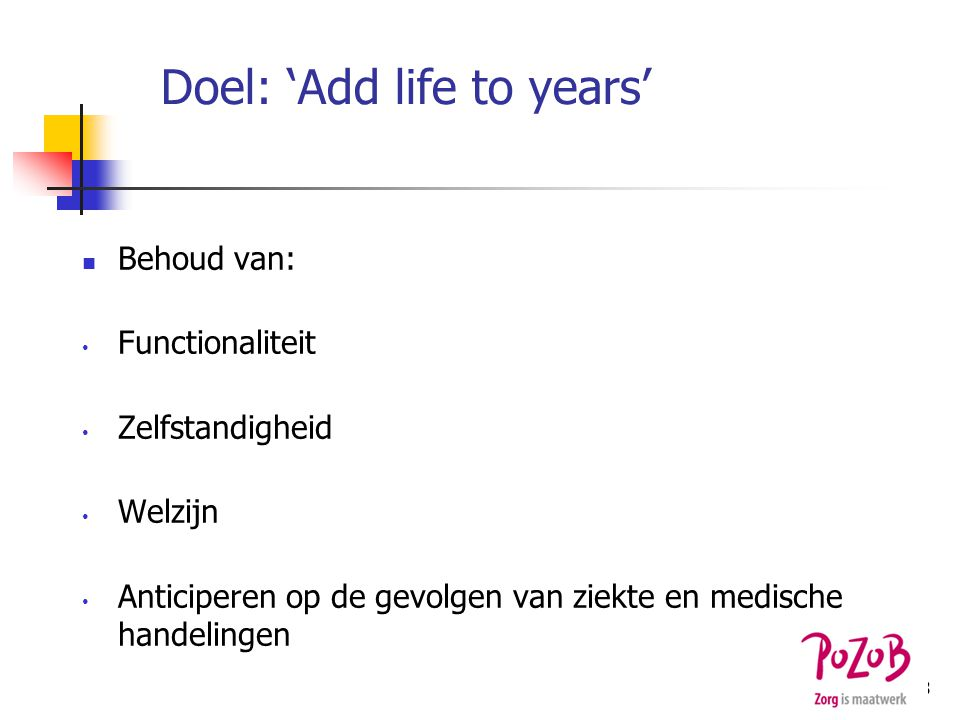 Doel: 'Add life to years'