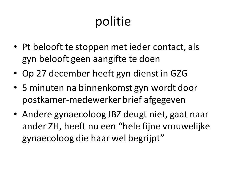 politie Pt belooft te stoppen met ieder contact, als gyn belooft geen aangifte te doen. Op 27 december heeft gyn dienst in GZG.
