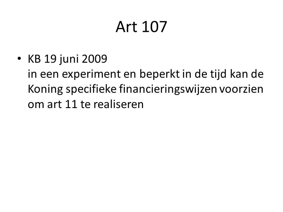 Art 107 KB 19 juni 2009 in een experiment en beperkt in de tijd kan de Koning specifieke financieringswijzen voorzien om art 11 te realiseren.