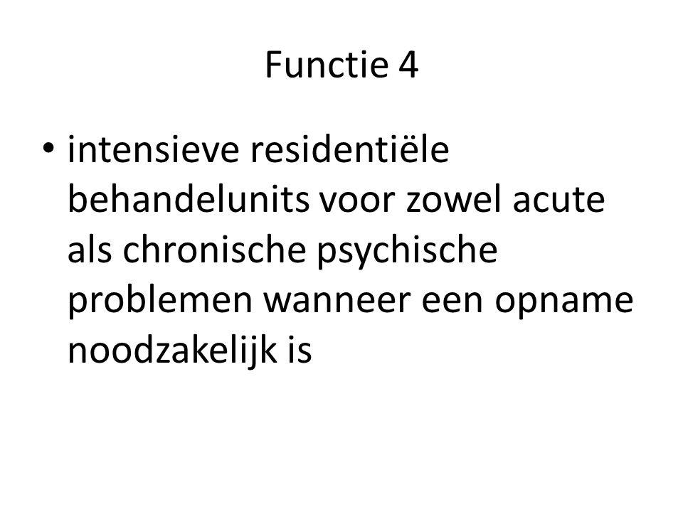 Functie 4 intensieve residentiële behandelunits voor zowel acute als chronische psychische problemen wanneer een opname noodzakelijk is.