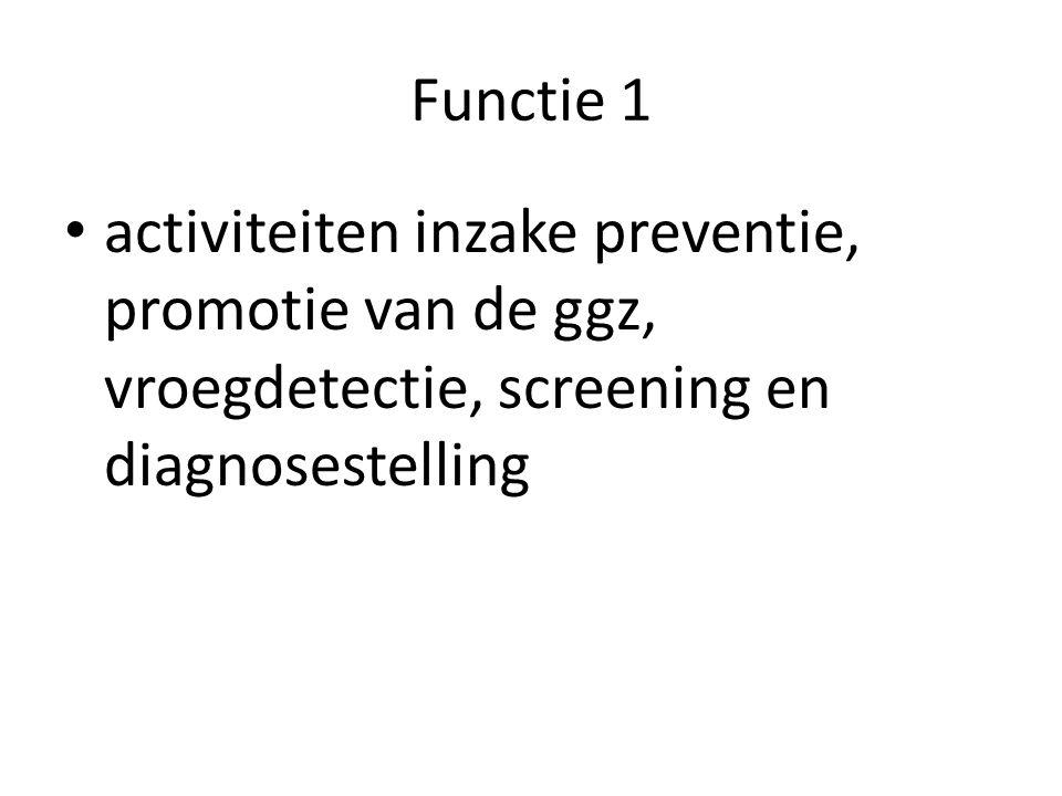 Functie 1 activiteiten inzake preventie, promotie van de ggz, vroegdetectie, screening en diagnosestelling.