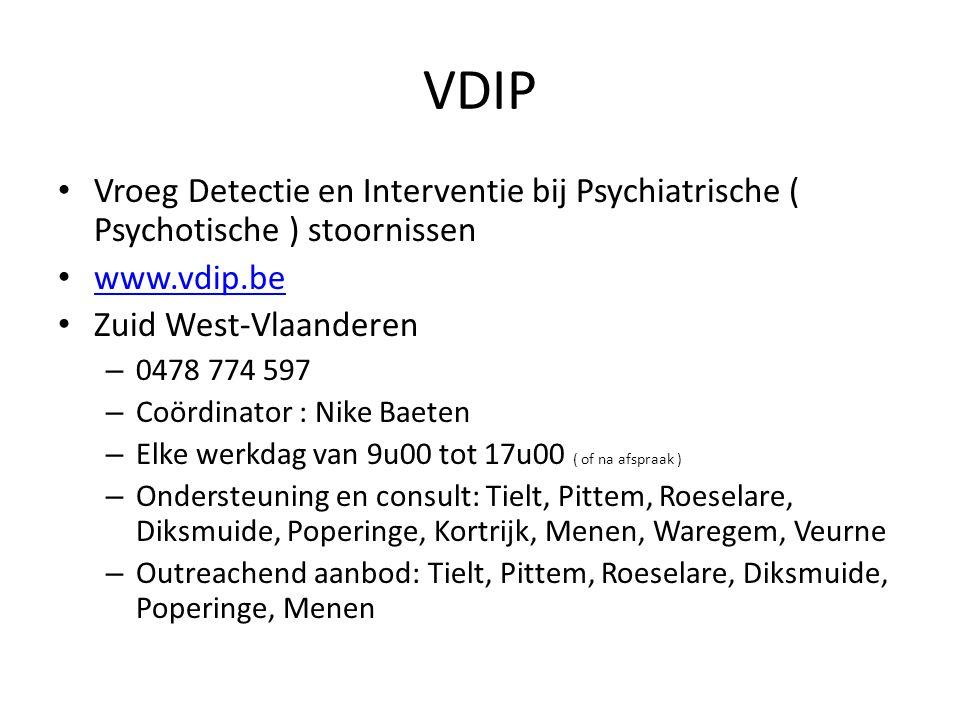 VDIP Vroeg Detectie en Interventie bij Psychiatrische ( Psychotische ) stoornissen. www.vdip.be. Zuid West-Vlaanderen.