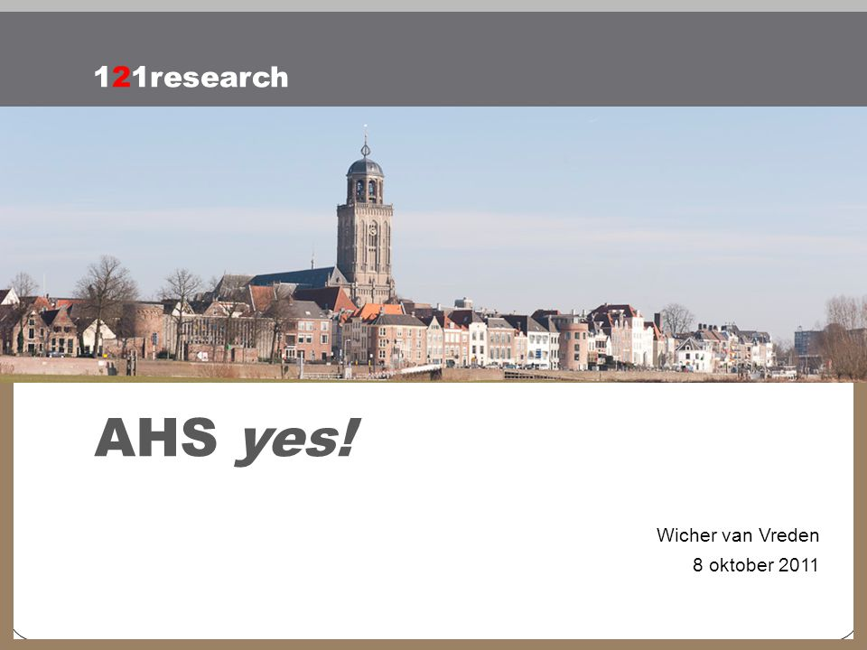 AHS yes! 121research Wicher van Vreden 8 oktober 2011 4-4-2017