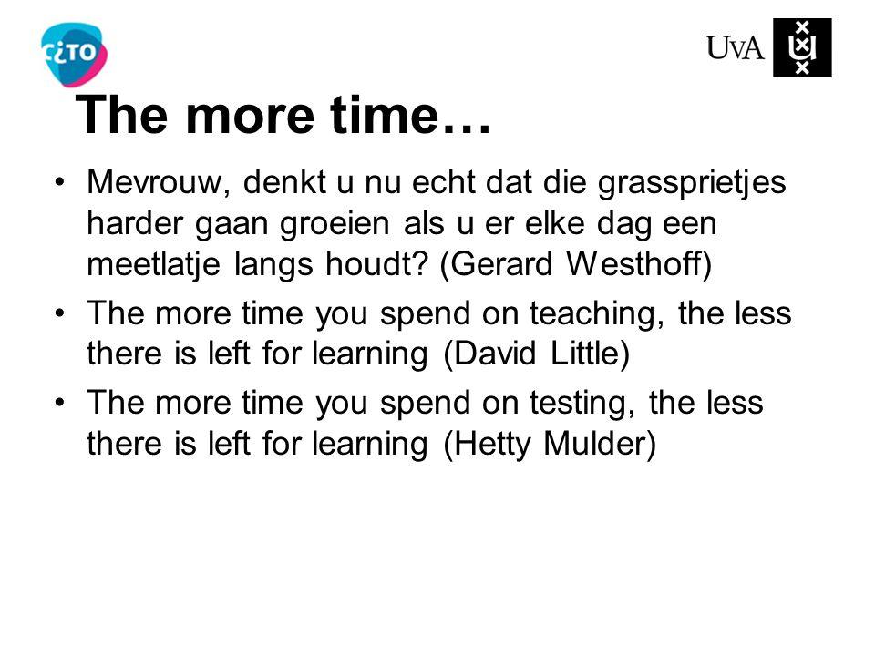 The more time… Mevrouw, denkt u nu echt dat die grassprietjes harder gaan groeien als u er elke dag een meetlatje langs houdt (Gerard Westhoff)