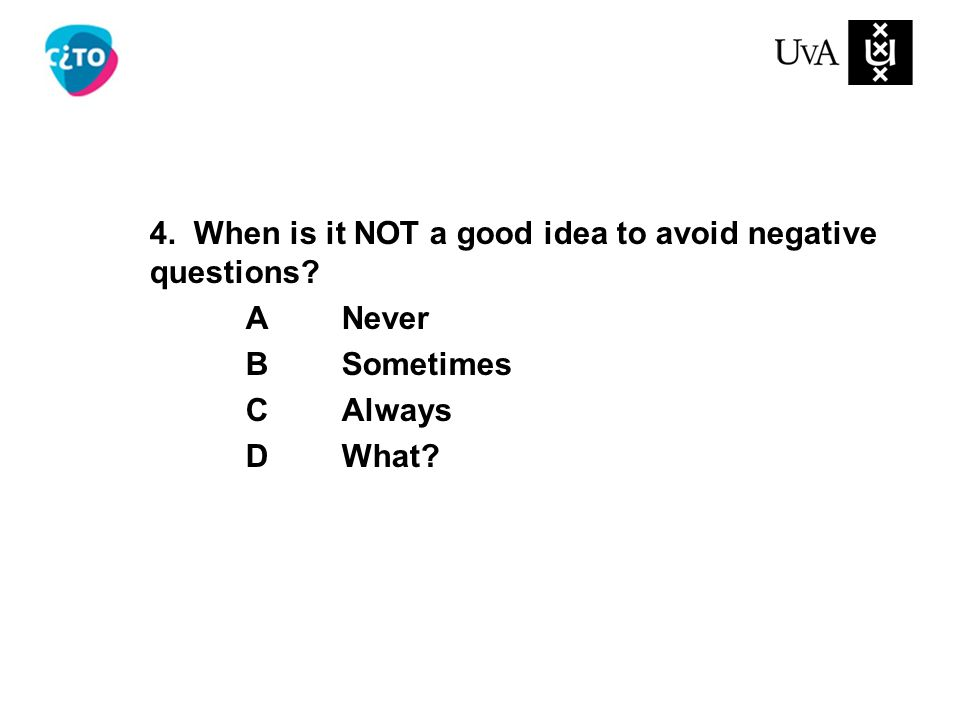 4. When is it NOT a good idea to avoid negative questions