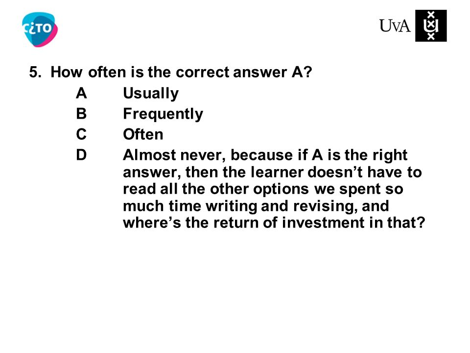 5. How often is the correct answer A