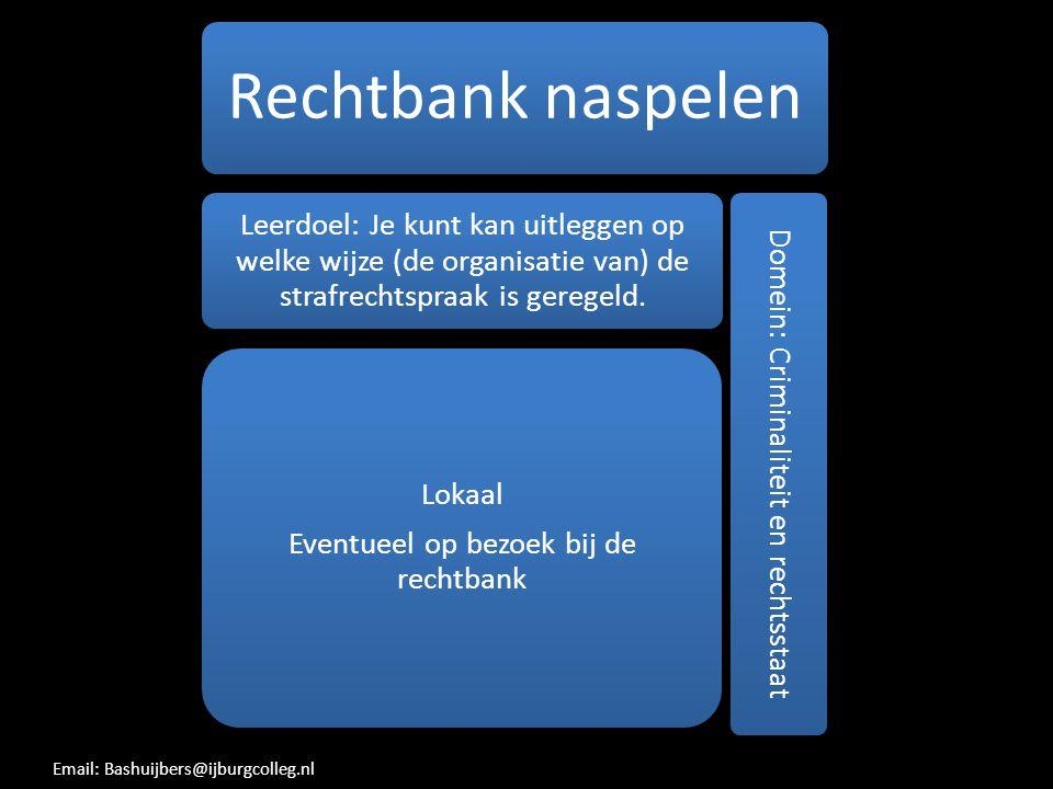 Rechtbank naspelen Leerdoel: Je kunt kan uitleggen op welke wijze (de organisatie van) de strafrechtspraak is geregeld.