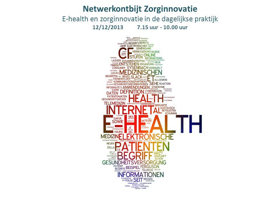 Netwerkontbijt Zorginnovatie E-health en zorginnovatie in de dagelijkse praktijk 12/12/2013 7.15 uur - 10.00 uur
