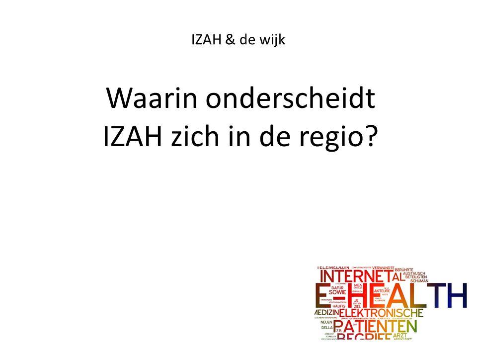IZAH & de wijk Waarin onderscheidt IZAH zich in de regio