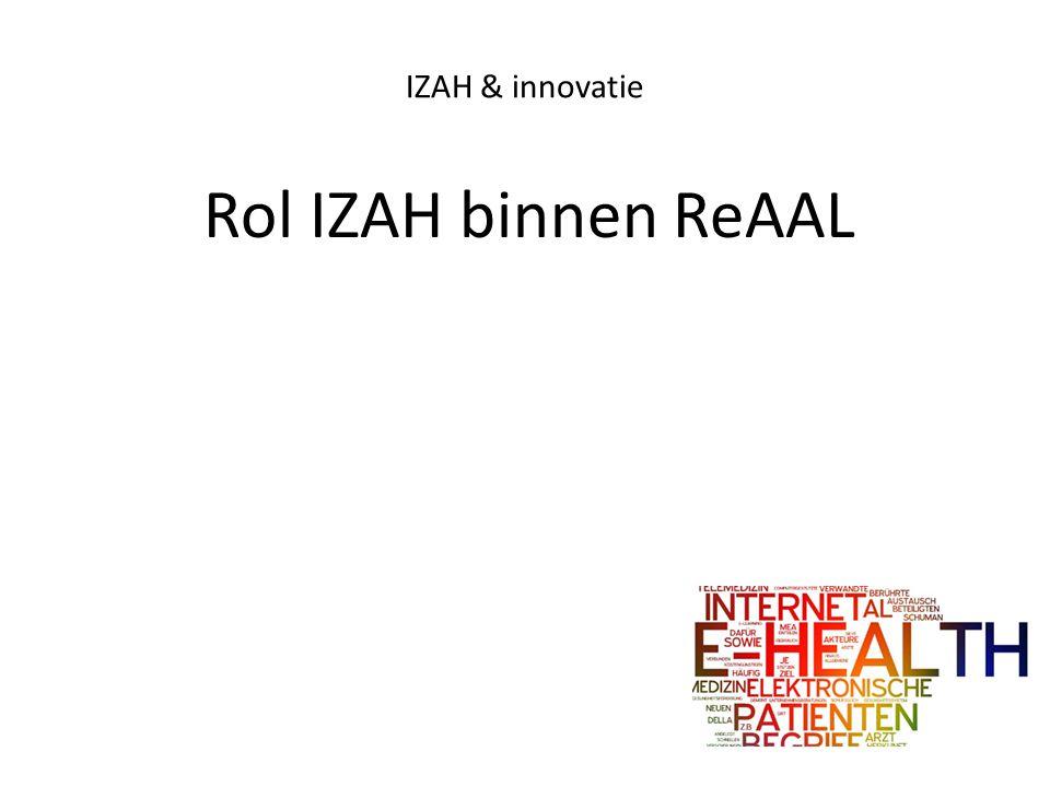 IZAH & innovatie Rol IZAH binnen ReAAL