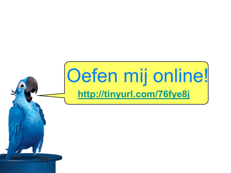 http://tinyurl.com/76fye8j Oefen mij online!
