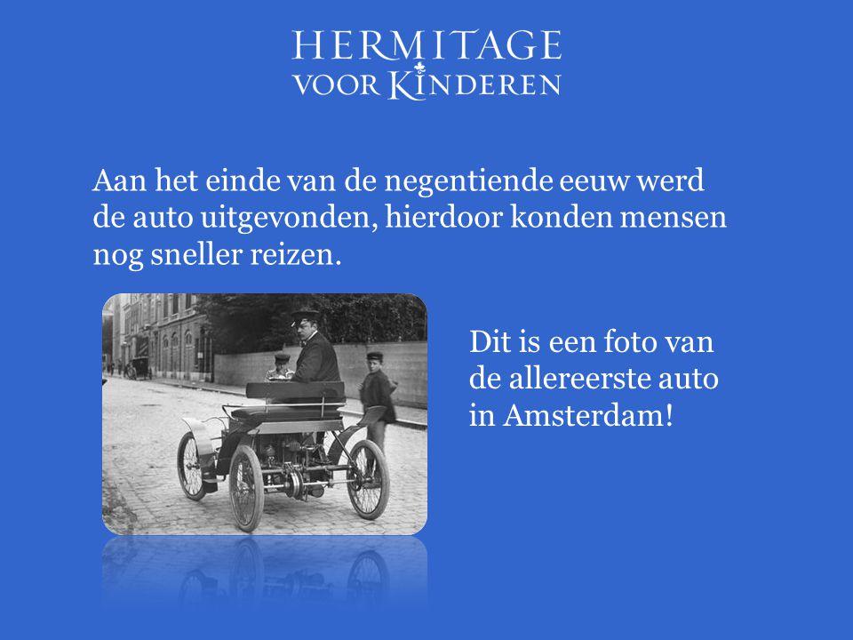 Aan het einde van de negentiende eeuw werd de auto uitgevonden, hierdoor konden mensen nog sneller reizen.