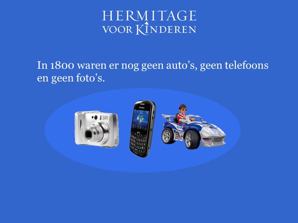 In 1800 waren er nog geen auto's, geen telefoons en geen foto's.