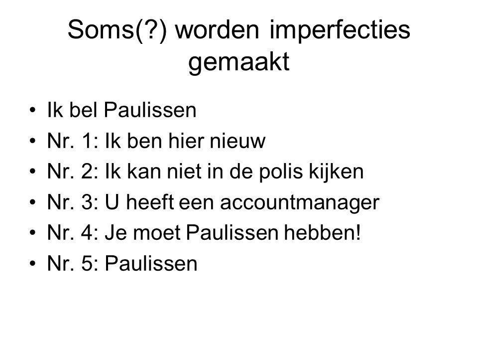 Soms( ) worden imperfecties gemaakt