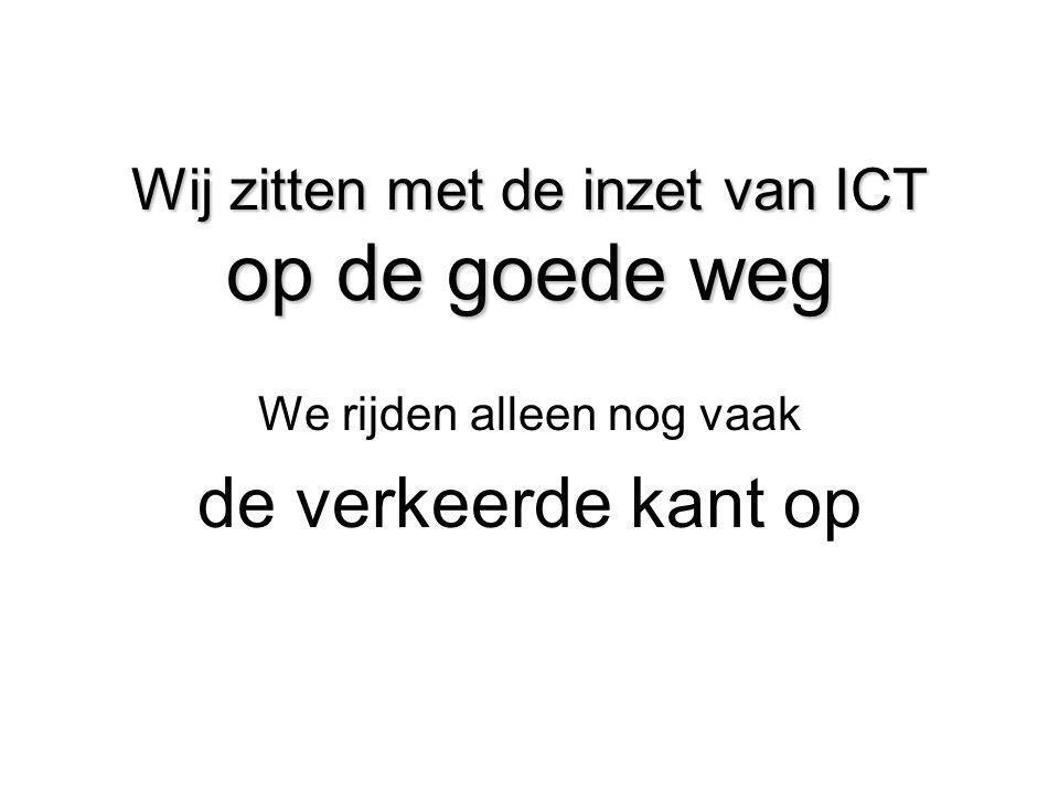 Wij zitten met de inzet van ICT op de goede weg