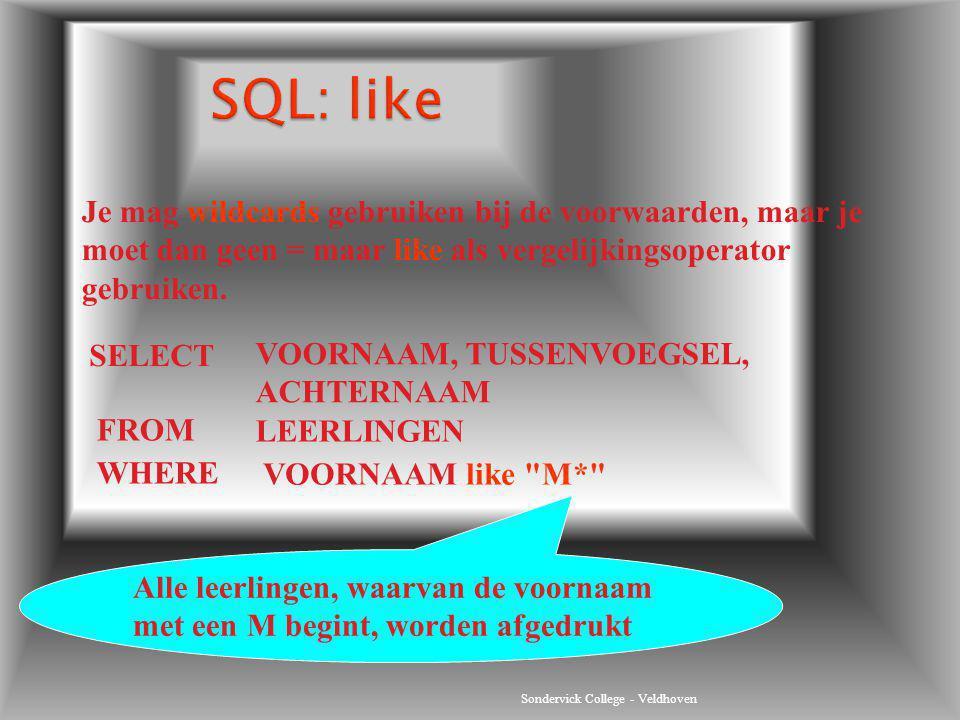 SQL: like Je mag wildcards gebruiken bij de voorwaarden, maar je moet dan geen = maar like als vergelijkingsoperator gebruiken.