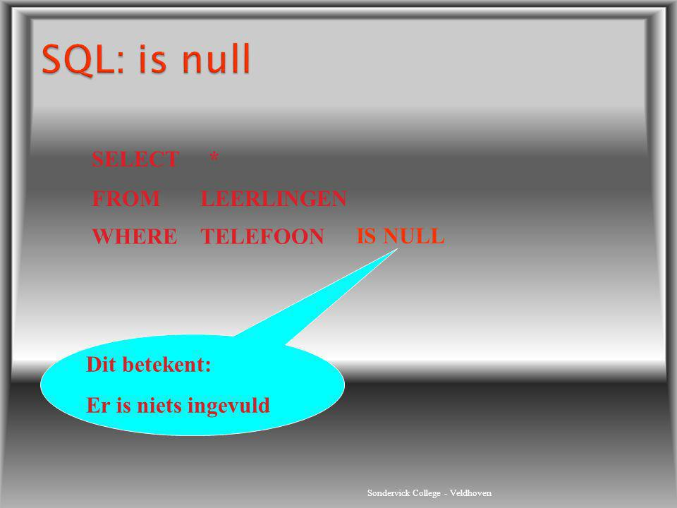 SQL: is null SELECT * FROM LEERLINGEN WHERE TELEFOON IS NULL