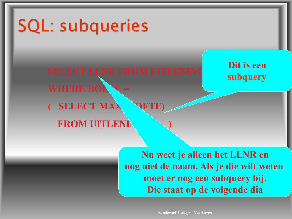 SQL: subqueries Dit is een subquery SELECT LLNR FROM UITLENINGEN