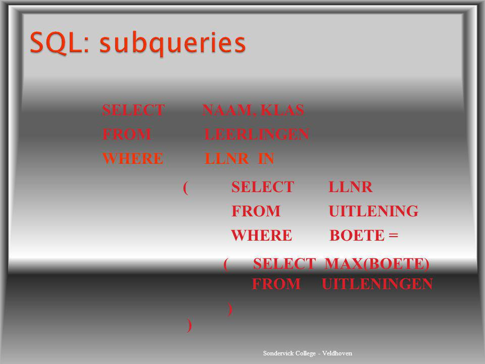 SQL: subqueries SELECT NAAM, KLAS FROM LEERLINGEN WHERE LLNR IN