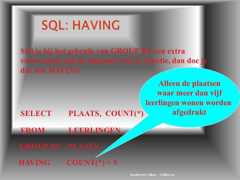 SQL: HAVING Stel je bij het gebruik van GROUP BY een extra voorwaarde aan de uitkomst van de functie, dan doe je dat met HAVING.