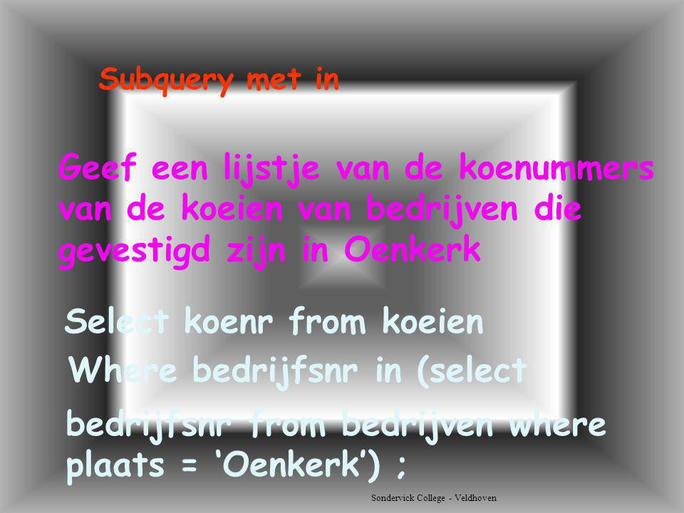 Select koenr from koeien Where bedrijfsnr in (select