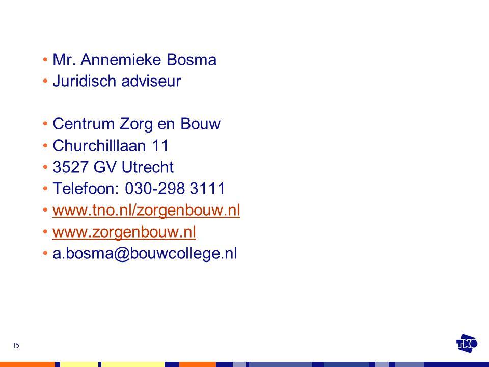 Mr. Annemieke Bosma Juridisch adviseur. Centrum Zorg en Bouw. Churchilllaan 11. 3527 GV Utrecht.