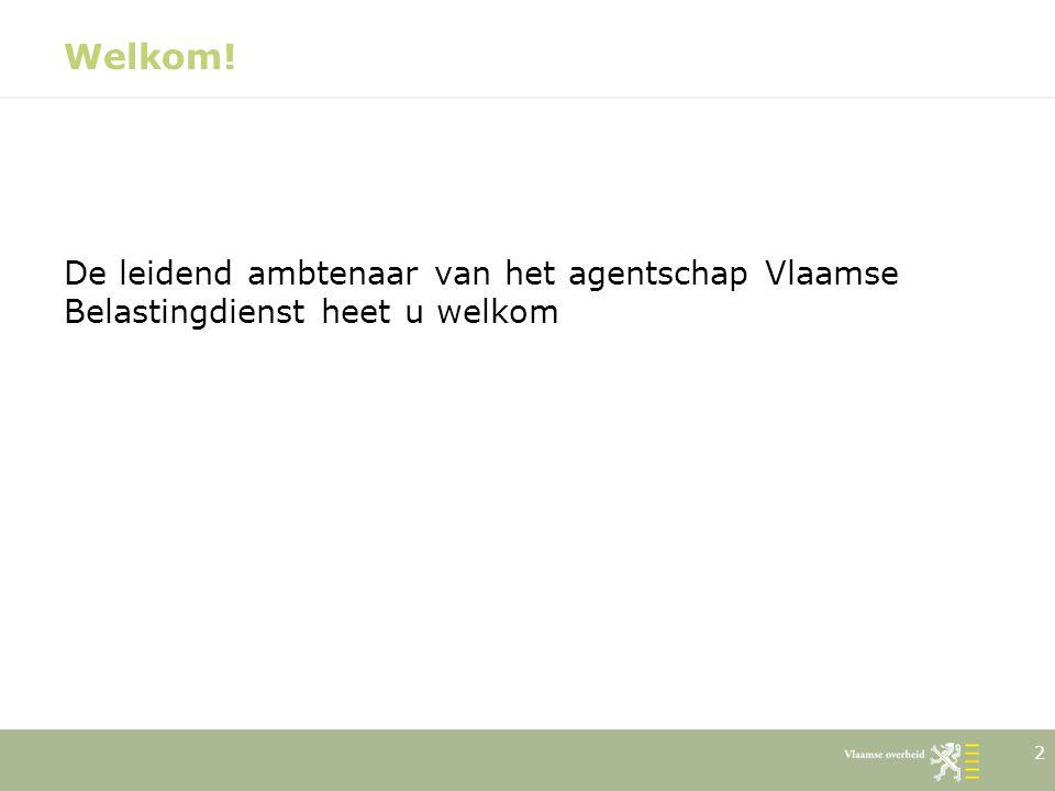 Welkom! De leidend ambtenaar van het agentschap Vlaamse Belastingdienst heet u welkom