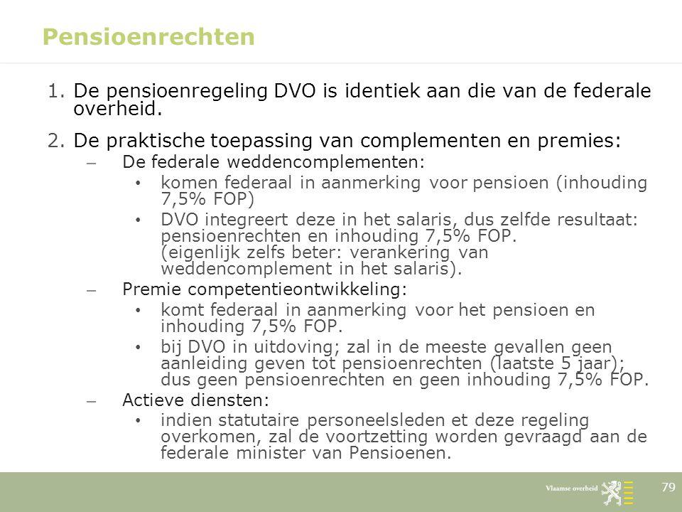 Pensioenrechten De pensioenregeling DVO is identiek aan die van de federale overheid. De praktische toepassing van complementen en premies: