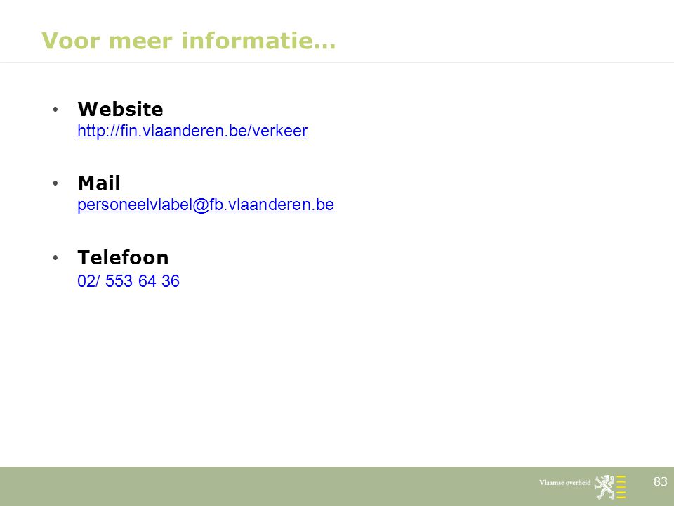 Voor meer informatie… Website http://fin.vlaanderen.be/verkeer
