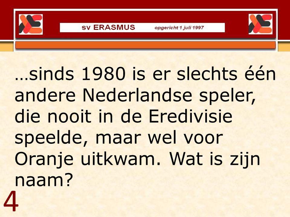 …sinds 1980 is er slechts één andere Nederlandse speler, die nooit in de Eredivisie speelde, maar wel voor Oranje uitkwam. Wat is zijn naam