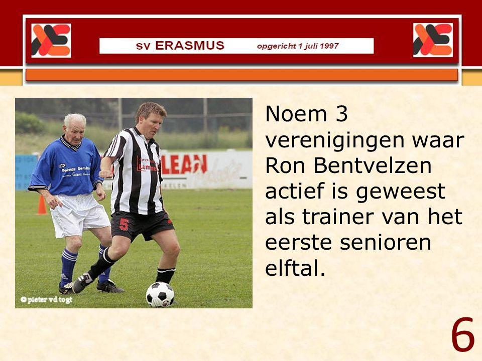 Noem 3 verenigingen waar Ron Bentvelzen actief is geweest als trainer van het eerste senioren elftal.