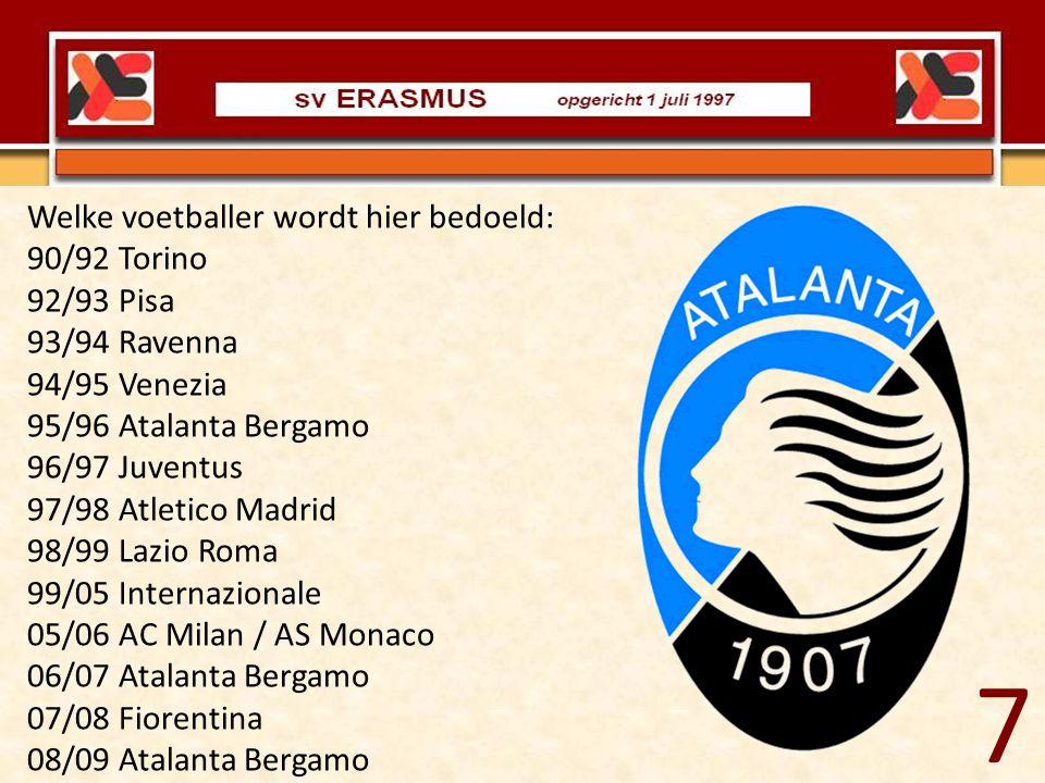7 Welke voetballer wordt hier bedoeld: 90/92 Torino 92/93 Pisa